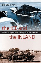 The ice and the inland : Mawson, Flynn, and the myth of the frontier