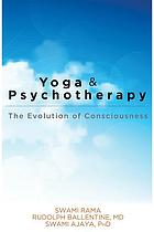 Yoga and psychotherapy : the evolution of consciousness