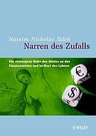 Narren des Zufalls : die verborgene Rolle des Glücks an den Finanzmärkten und im Rest des Lebens