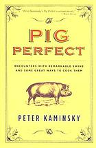 Pig perfect : encounters with remarkable swine and some great ways to cook them