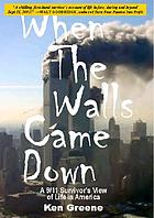 When the walls came down : a 9/11 survivor's view of life in America
