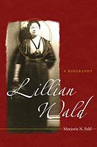 Lillian Wald : a biography