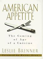 American appetite : the coming of age of a cuisine