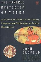 The Tantric mysticism of Tibet; a practical guide