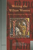 Writing the Wilton women : Goscelin's Legend of Edith and Liber confortatorius