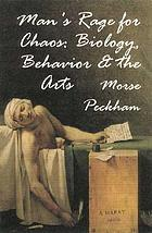 Man's rage for chaos; biology, behavior, and the arts