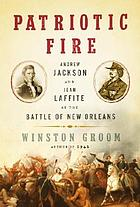 Patriotic fire : Andrew Jackson and Jean Laffite at the Battle of New Orleans