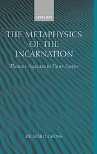 The metaphysics of the incarnation : Thomas Aquinas to Duns Scotus