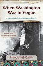 When Washington was in vogue : a lost novel of the Harlem Renaissance