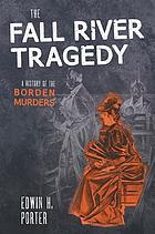 The Fall River tragedy : a history of the Borden murders