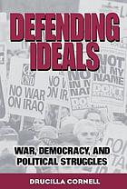 Defending ideals : war, democracy, and political struggles