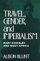 Travel, gender, and imperialism : Mary Kingsley and West Africa