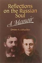 Reflections on the Russian soul : a memoir