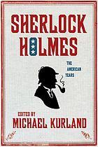 Sherlock Holmes : the American years