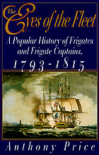 The eyes of the fleet : a popular history of frigates and frigate captains, 1793-1815