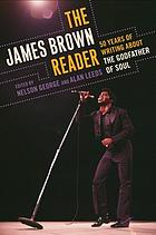 The James Brown reader : 50 years of writing about the godfather of soul
