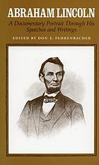 Abraham Lincoln : a documentary portrait through his speeches and writings