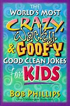 The world's most crazy, wacky, & goofy good clean jokes for kids