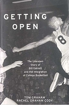 Getting open : the unknown story of Bill Garrett and the integration of college basketball