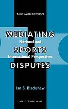 Mediating sports disputes : national and international perspectives