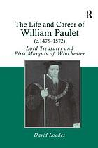 The life and career of William Paulet (c.1475-1572), Lord Treasurer and first Marquis of Winchester