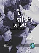 The last silver bullet? : technology for America's public schools