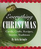 Everything Christmas : carols, crafts, poems, recipes, stories, traditions
