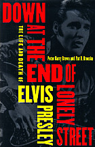 Down at the end of lonely street : the life and death of Elvis Presley