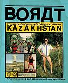 Borat : touristic guidings to glorious nation of Kazakhstan