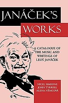 Janacek's works : a catalogue of the music and writings of Leos Janacek