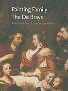 Painting family : the De Brays : master painters of the 17th century Holland