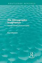 The ethnographic imagination : textual constructions of reality