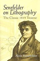 Senefelder on lithography : the classic 1819 treatise
