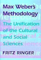 Max Weber's methodology the unification of the cultural and social sciences