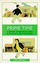 Prime time : a history of the middle aged in twentieth-century Britain