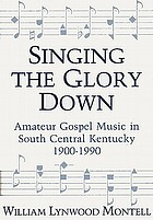 Singing the glory down : amateur gospel music in south central Kentucky, 1900-1990