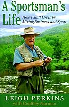 A sportsman's life : how I built Orvis by mixing business and sport