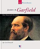 James A. Garfield : our twentieth president