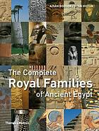 The complete royal families of Ancient Egypt : with over 300 illustrations, 90 in color