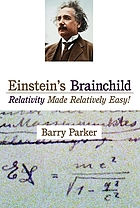 Einstein's brainchild : relativity made relatively easy!