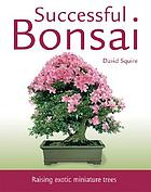 Successful bonsai : raising exotic miniature trees