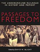 Passages to freedom : the Underground Railroad in history and memory