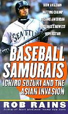 Baseball samurais : Ichiro Suzuki and the Asian invasion
