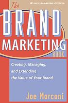 The brand marketing book : creating, managing, and extending the value of your brand