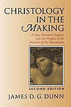 Christology in the making : a New Testament inquiry into the origins of the doctrine of the incarnation