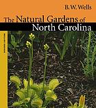 The natural gardens of North Carolina, with keys and descriptions of the herbaceous wild flowers found therein