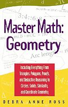 Master math : geometry : including everything from triangles, polygons, proofs, and deductive reasoning to circles, solids, similarity, and coordinate geometry