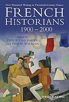 French historians, 1900-2000 : new historical writing in twentieth-century France