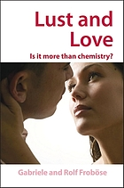 Lust and love : is it more than chemistry?