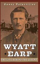 Wyatt Earp : the life behind the legend
